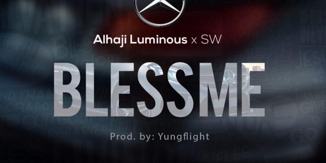 Alhaji Luminous x SW - Bless Me