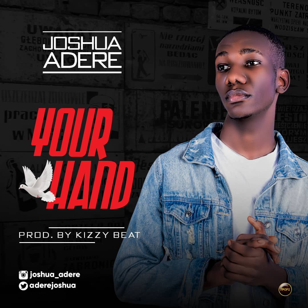 Joshua Adere - Your Hand (Prod. By Kizzybeatz)