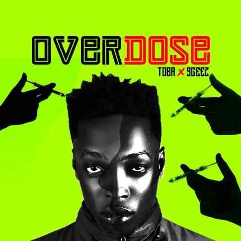 Toba Ft. 9Geez - Overdose