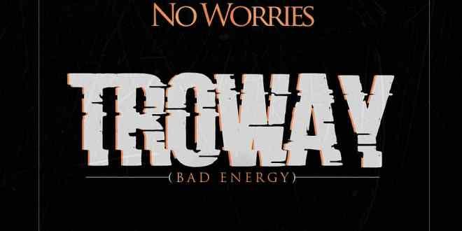 No Worries - Troway (Bad Energy)