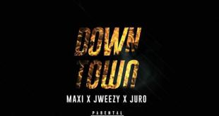 Maxi NL x Jweezy X Juro - Down Town