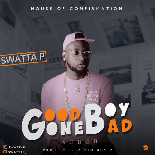 Swatta P - Good Boy Gone Bad (Prod. By Tga Pro)