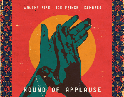 Ice Prince ft. Walshy Fire x Demarco – Round of Applause