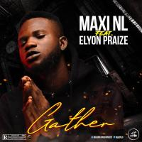 Maxi Nl - Gather Ft Elyon Praize (Prod. By No Limit)
