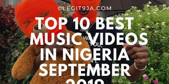 Top 10 Best Music Videos in Nigeria September 2019