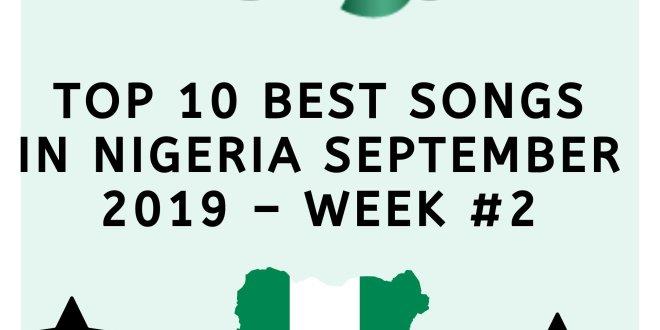 top 10 best songs in nigeria september 2019 – week #21190237148..jpg