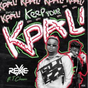 Rexxie x T-Classic – Keep Your Kpali