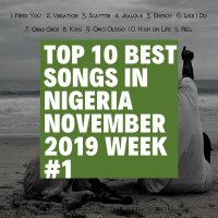 Top 10 Best Songs in Nigeria November  2019 Week #1