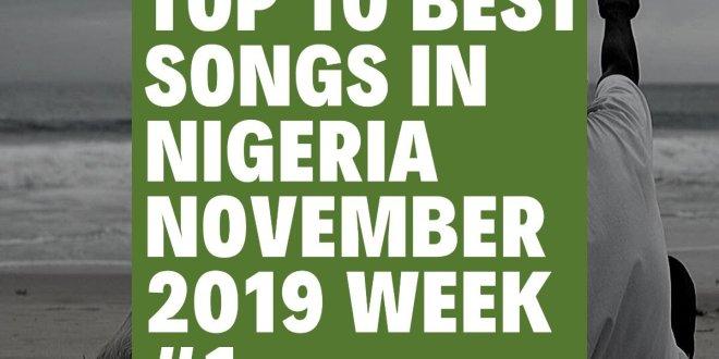Top 10 Best Songs in Nigeria November 2019 Week #1
