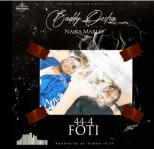 Baddy Osha ft. Naira Marley – 44-4 FOTI