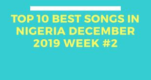 Top 10 Best Songs in Nigeria December 2019 Week #2
