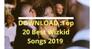 DOWNLOAD MP3: Top 20 Best Wizkid Songs 2019