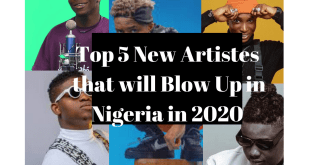 Top 5 New Artistes that will Blow Up in Nigeria in 2020