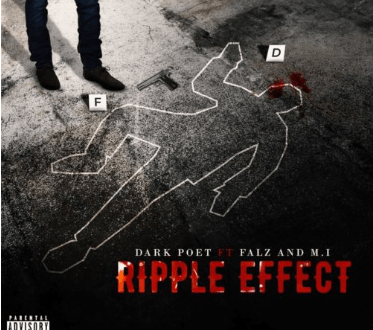 Dark Poet ft. M.I Abaga x Falz – Ripple Effect