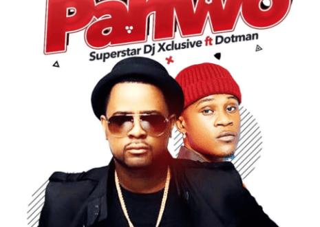 DJ Xclusive – Pariwo ft. Dotman IMG