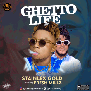 Stainlex Gold ft Fresh Millz - Ghetto Life