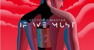 "Vector x Mastaa – ""If We Must"" (Sun x Rain) IMG"