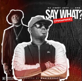 DJ Jimmy Jatt ft. CDQ – Say What (Pete Pete) IMG
