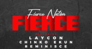 Laycon x Chinko Ekun x Reminisce – Fierce