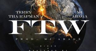 Terry Tha Rapman – FTW ft. M.I Abaga