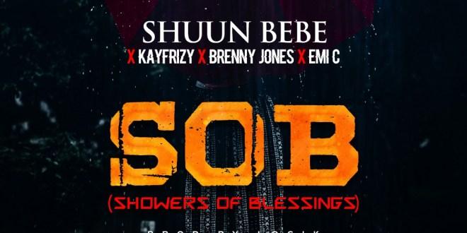 Shuun Bebe - Showers Of Blessings (SOB) ft. Kay Frizy x Emi C x Brenny Jones
