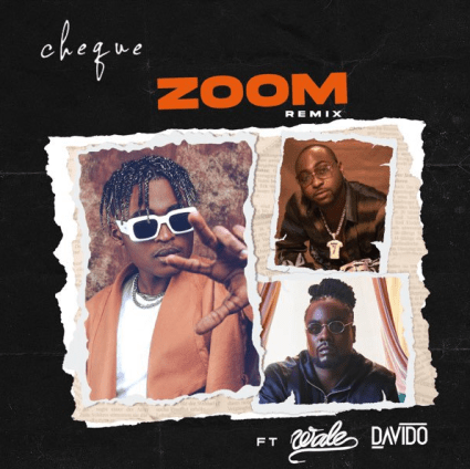Cheque Ft. Davido x Wale – Zoom (Remix)