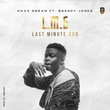 Maxx Dream ft Brenny Jones - Last Minute God