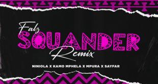 Falz - Squander (Remix) ft. Niniola x Sayfar x Kamo Mphela x Mpura