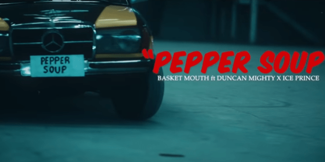 Basketmouth Ft. Duncan Mighty X Ice Prince - Pepper Soup VIDEO