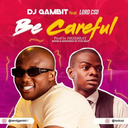DJ Gambit ft Lord CSD - Be Careful