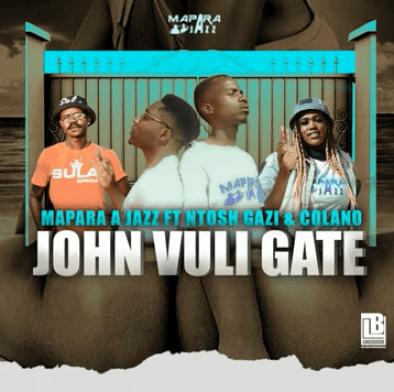 Mapara A Jazz - John Vuli Gate ft. Ntosh Gazi x Calano