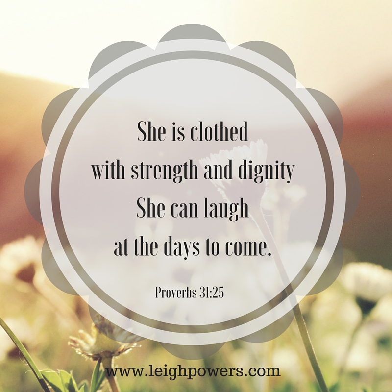 She is clothedwith strength and dignityShe can laugh at the days to come