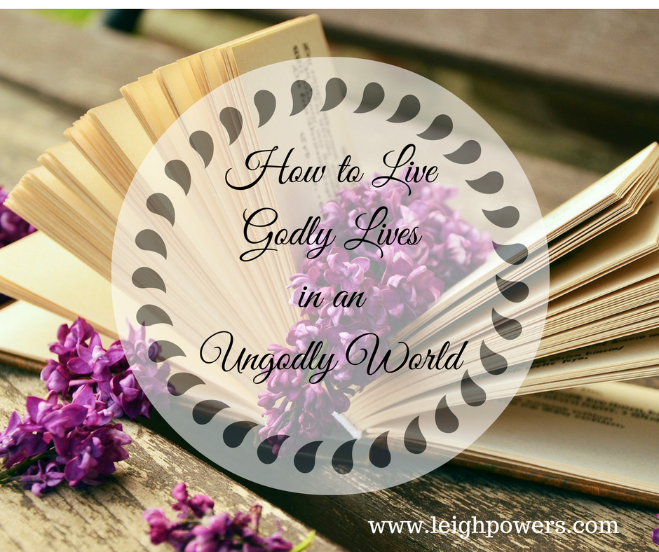 how-to-livegodly-livesin-anungodly-world