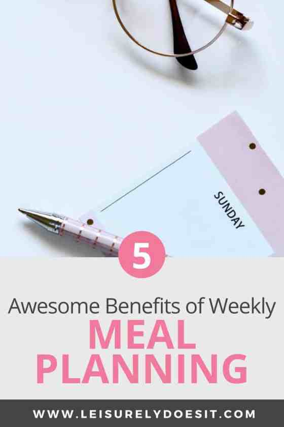 5 awesome benefits of meal planning weekly leisurely does it