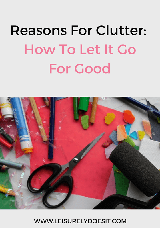 Find out the reasons why you hold on to clutter and how to let go.