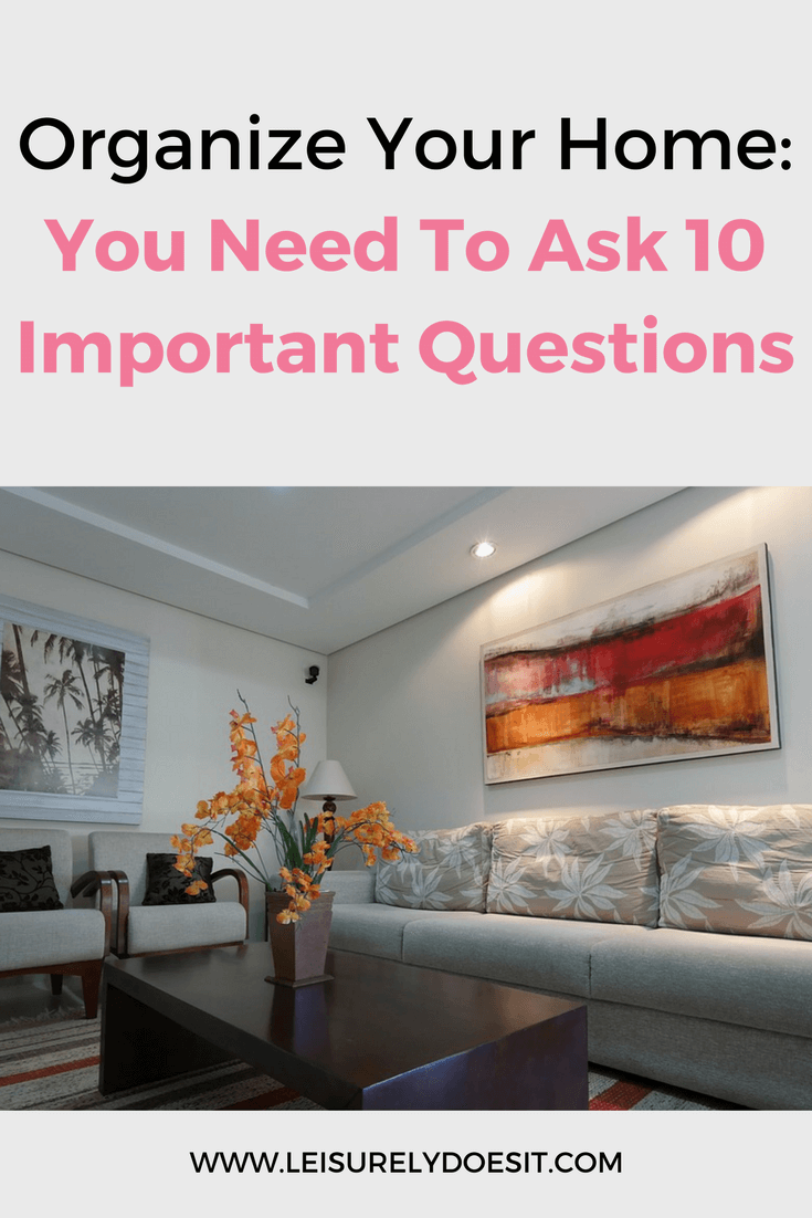 Be ruthless when trying to organize your home and ask yourself these ten important questions on the blog. The answers will ensure items you keep have real value to you.