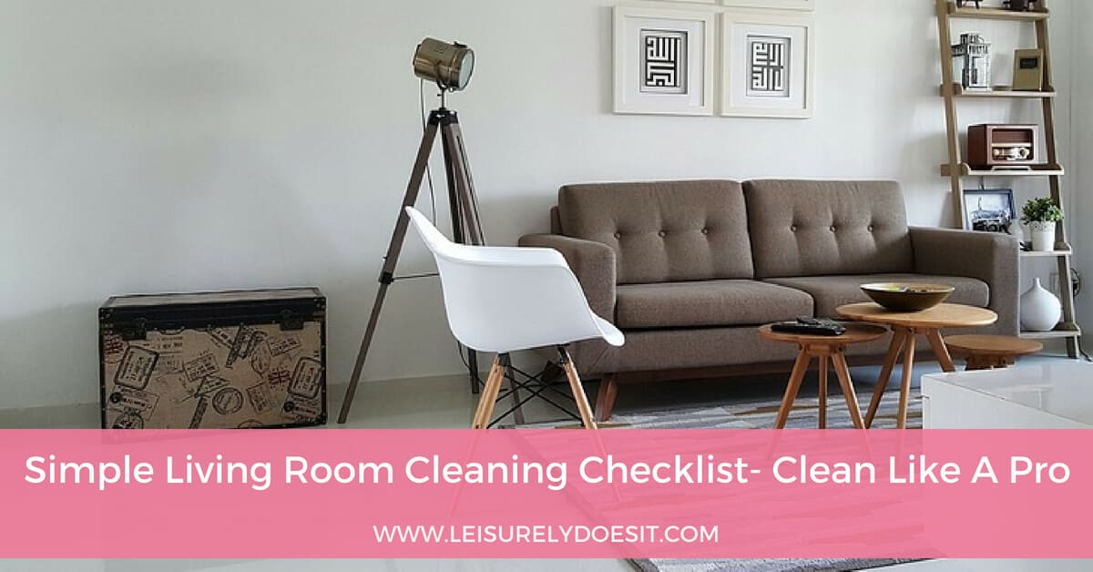 Simple Living Room Cleaning Checklist: Clean Like A Pro ...