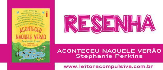 Aconteceu Naquele Verão, de Stephanie Perkins (Org.) #Resenha