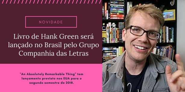 hank green an absolutely remarkable thing companhia das letras blog leitora compulsiva