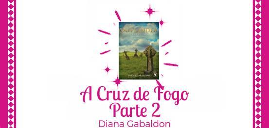 A Cruz de Fogo: Parte II, de Diana Gabaldon #Resenha
