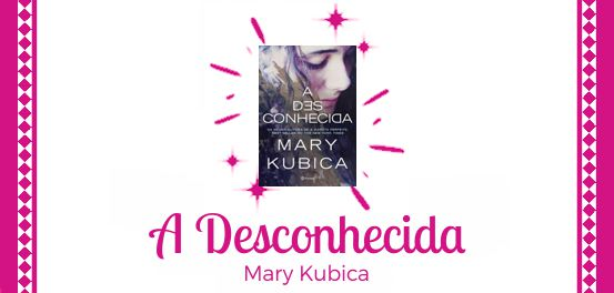 A Desconhecida, de Mary Kubica #Resenha