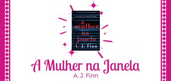 A Mulher na Janela, de A. J. Finn #Resenha