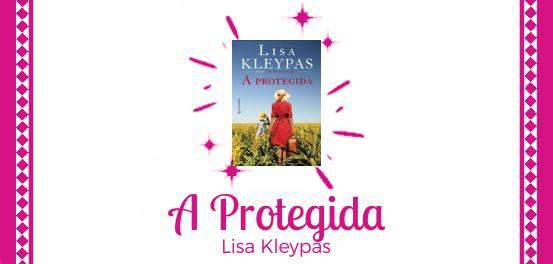 A Protegida, de Lisa Kleypas #Resenha