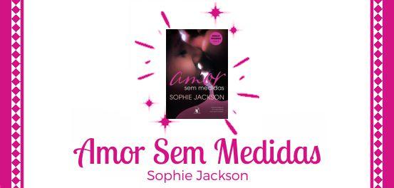 Amor Sem Medidas, de Sophie Jackson #Resenha