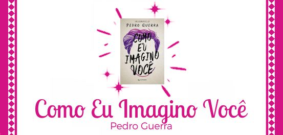 Como Eu Imagino Você, de Pedro Guerra #Resenha