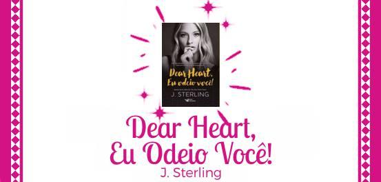 Dear Heart, Eu Odeio Você!, de J. Sterling #Resenha