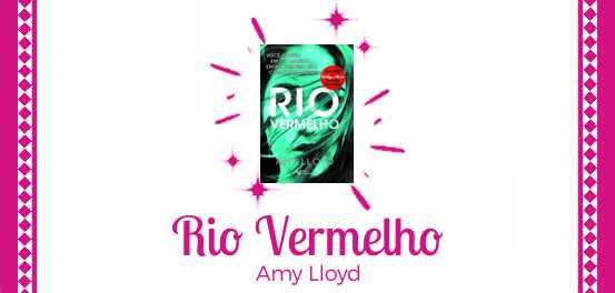 Rio Vermelho, de Amy Lloyd #Resenha