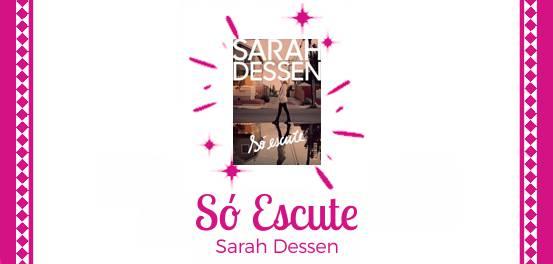 Só Escute, de Sarah Dessen