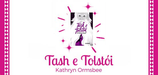Tash e Tolstói, de Kathryn Ormsbee #Resenha