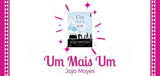 Um Mais Um, de Jojo Moyes #Resenha
